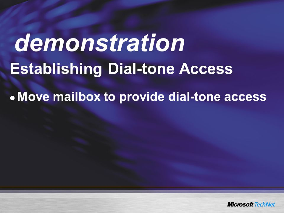 Demo Establishing Dial-tone Access Move mailbox to provide dial-tone access demonstration