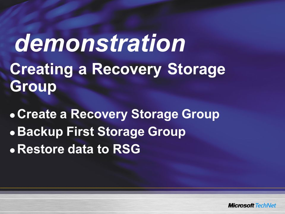 Demo Creating a Recovery Storage Group Create a Recovery Storage Group Backup First Storage Group Restore data to RSG demonstration