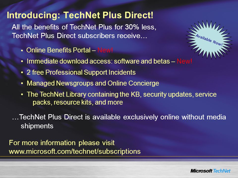 For more information please visit www.microsoft.com/technet/subscriptions Introducing: TechNet Plus Direct.