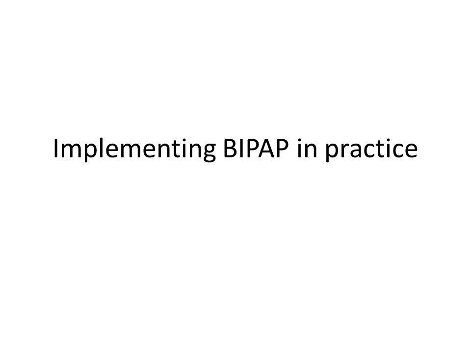 Implementing BIPAP in practice
