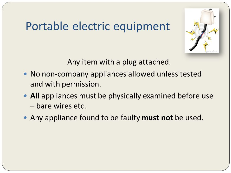 Portable electric equipment Any item with a plug attached.