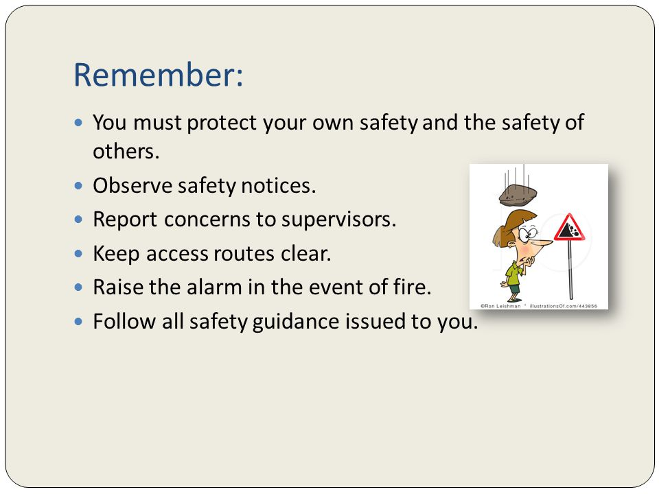 Remember: You must protect your own safety and the safety of others. Observe safety notices. Report concerns to supervisors. Keep access routes clear.