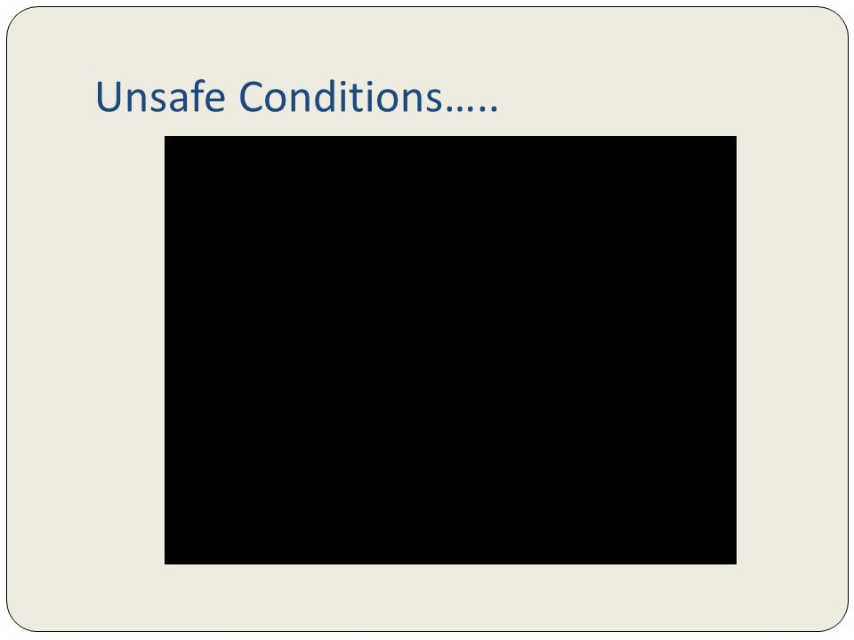 Unsafe Conditions…..