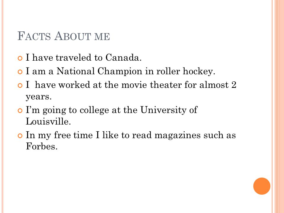 F ACTS A BOUT ME I have traveled to Canada. I am a National Champion in roller hockey.