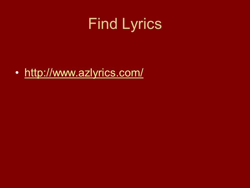 Find Lyrics http://www.azlyrics.com/