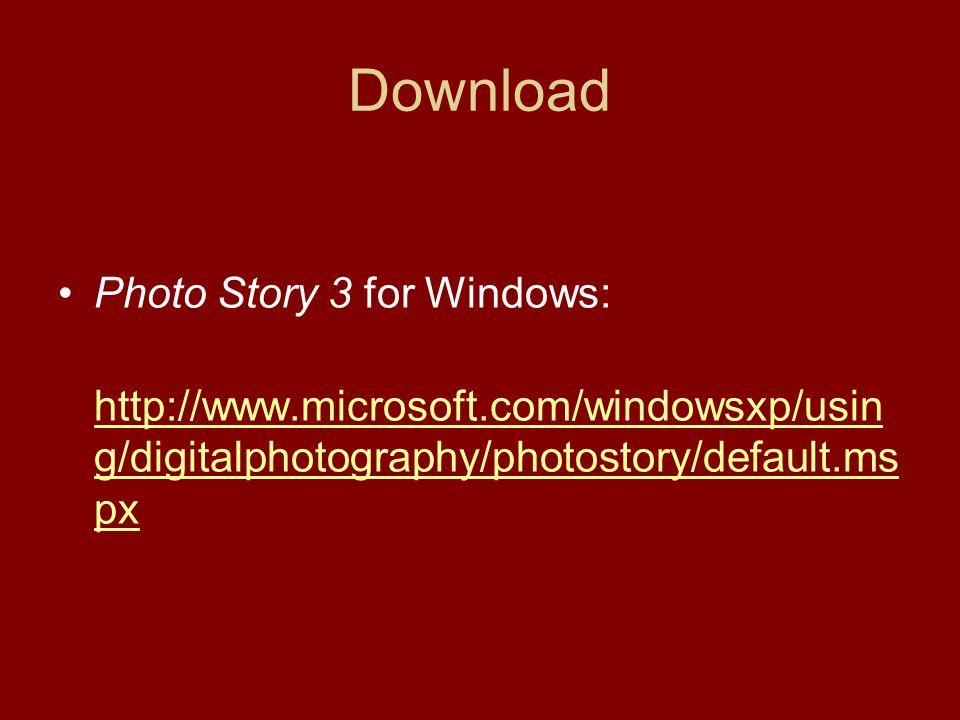 Download Photo Story 3 for Windows: http://www.microsoft.com/windowsxp/usin g/digitalphotography/photostory/default.ms px http://www.microsoft.com/windowsxp/usin g/digitalphotography/photostory/default.ms px