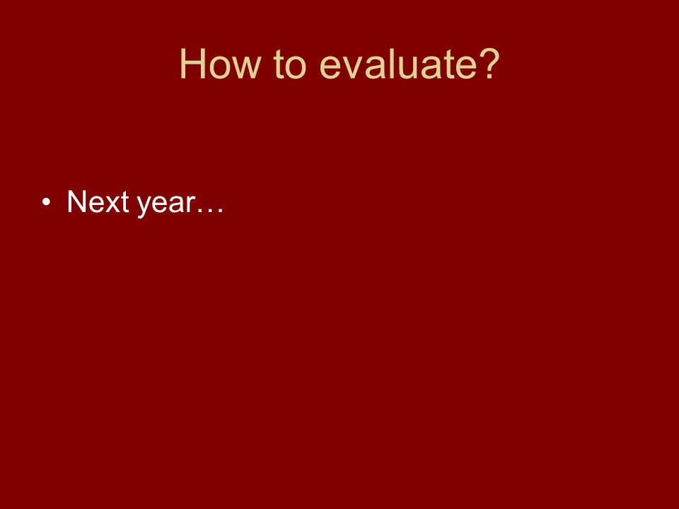 How to evaluate? Next year…