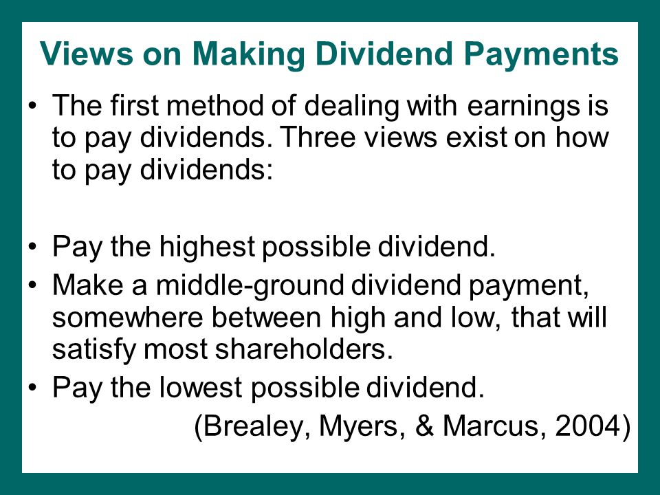 Views on Making Dividend Payments The first method of dealing with earnings is to pay dividends.