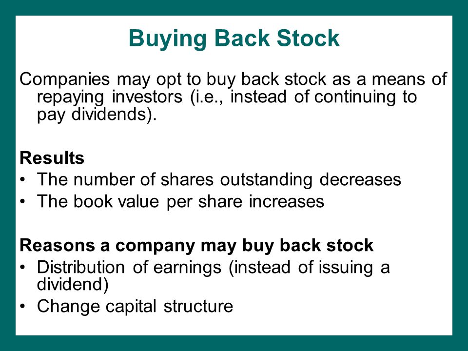 Buying Back Stock Companies may opt to buy back stock as a means of repaying investors (i.e., instead of continuing to pay dividends).