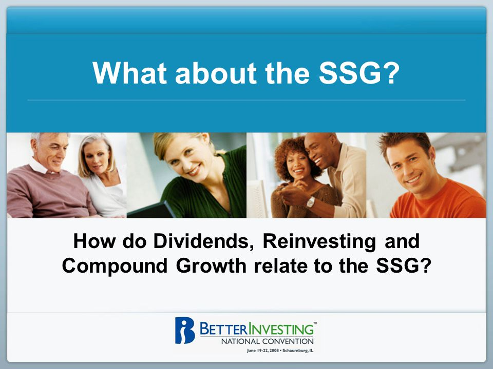 What about the SSG How do Dividends, Reinvesting and Compound Growth relate to the SSG