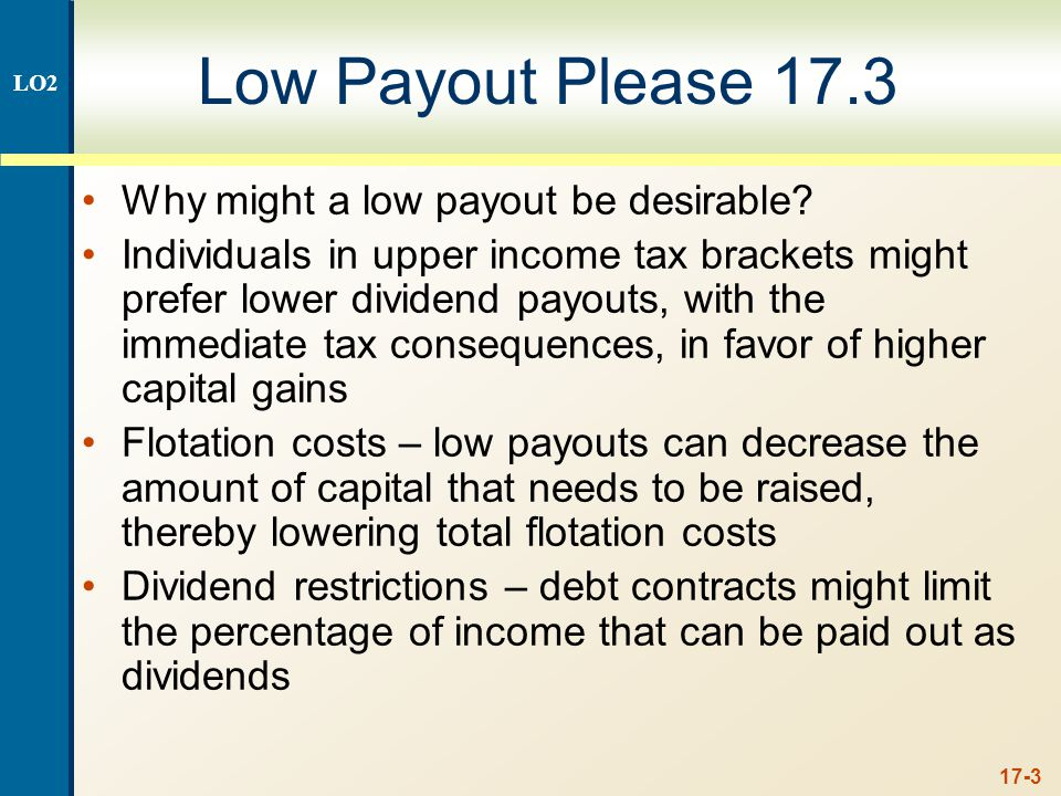 17-4 Alternatives to Paying a Dividend Select additional capital budgeting projects Repurchase shares Acquire other companies Purchase financial assets LO2