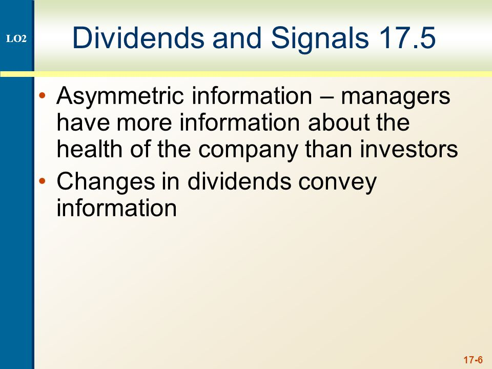 17-7 Dividend Increases Management believes higher dividend can be sustained Expectation of higher future dividends, increasing present value Signal of a healthy, growing firm LO2