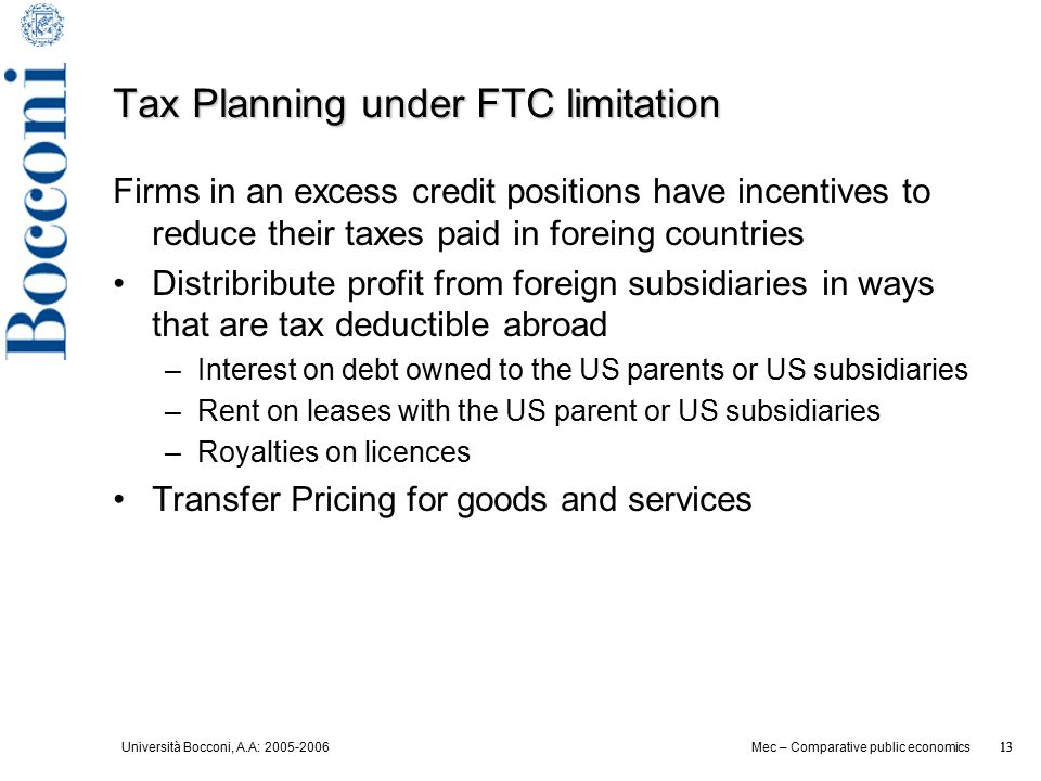Università Bocconi, A.A: 2005-2006 13 Mec – Comparative public economics 13 Tax Planning under FTC limitation Firms in an excess credit positions have