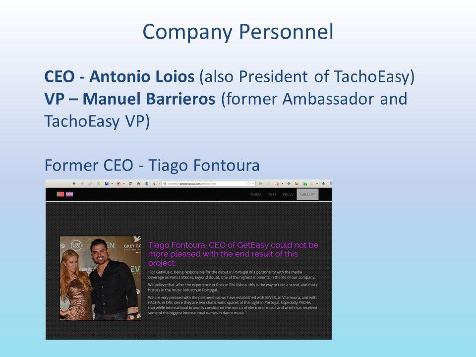 Company Personnel CEO - Antonio Loios (also President of TachoEasy) VP – Manuel Barrieros (former Ambassador and TachoEasy VP) Former CEO - Tiago Fontoura