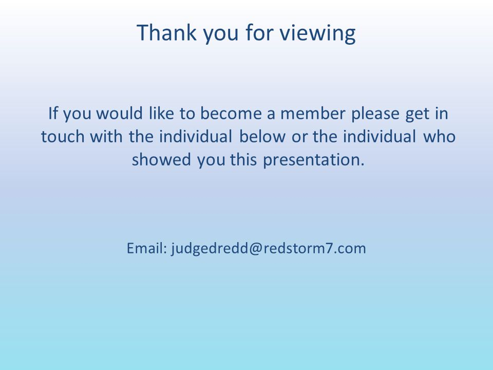 Thank you for viewing If you would like to become a member please get in touch with the individual below or the individual who showed you this presentation.
