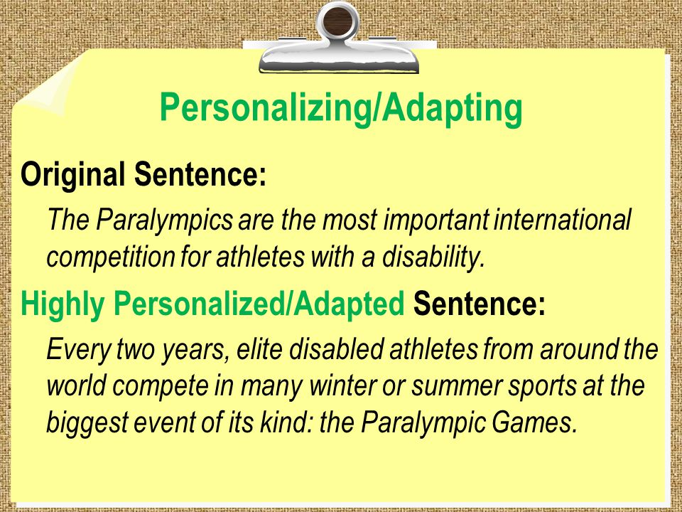 Personalizing/Adapting Original Sentence: The Paralympics are the most important international competition for athletes with a disability.