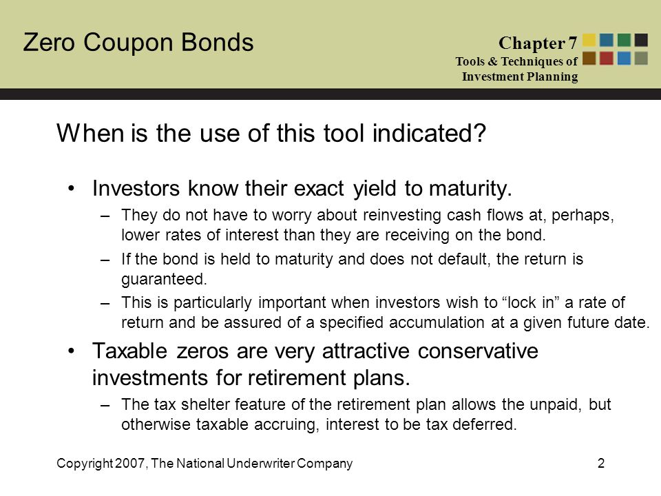 Zero Coupon Bonds Chapter 7 Tools & Techniques of Investment Planning Copyright 2007, The National Underwriter Company2 When is the use of this tool i