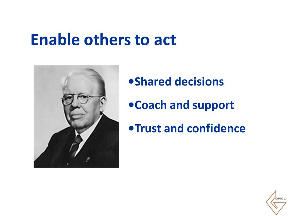 Enable others to act Shared decisions Coach and support Trust and confidence