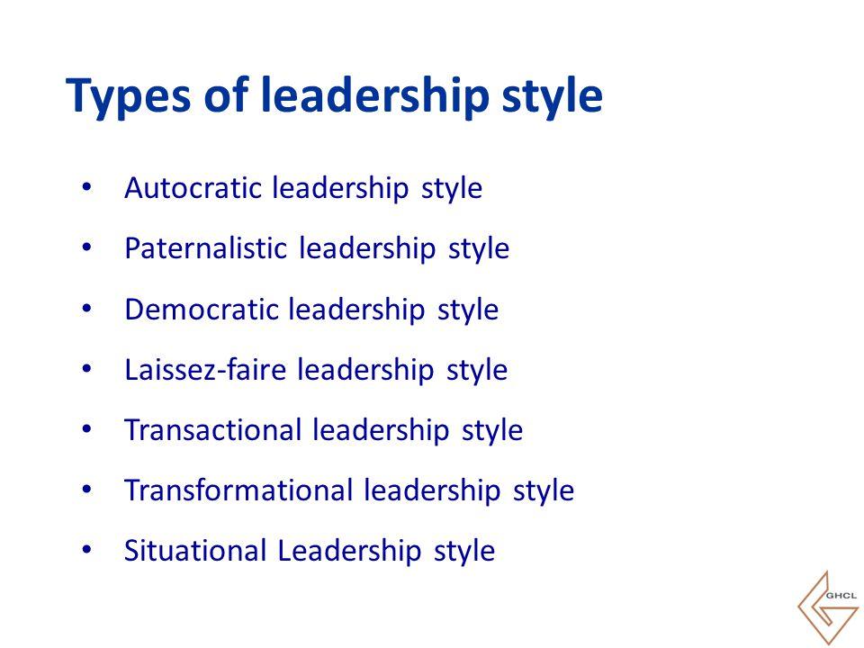 Autocratic leadership style Paternalistic leadership style Democratic leadership style Laissez-faire leadership style Transactional leadership style T