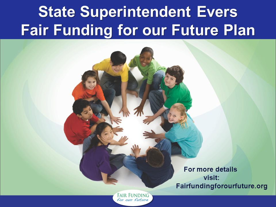 State Superintendent Evers Fair Funding for our Future Plan For more details visit: Fairfundingforourfuture.org