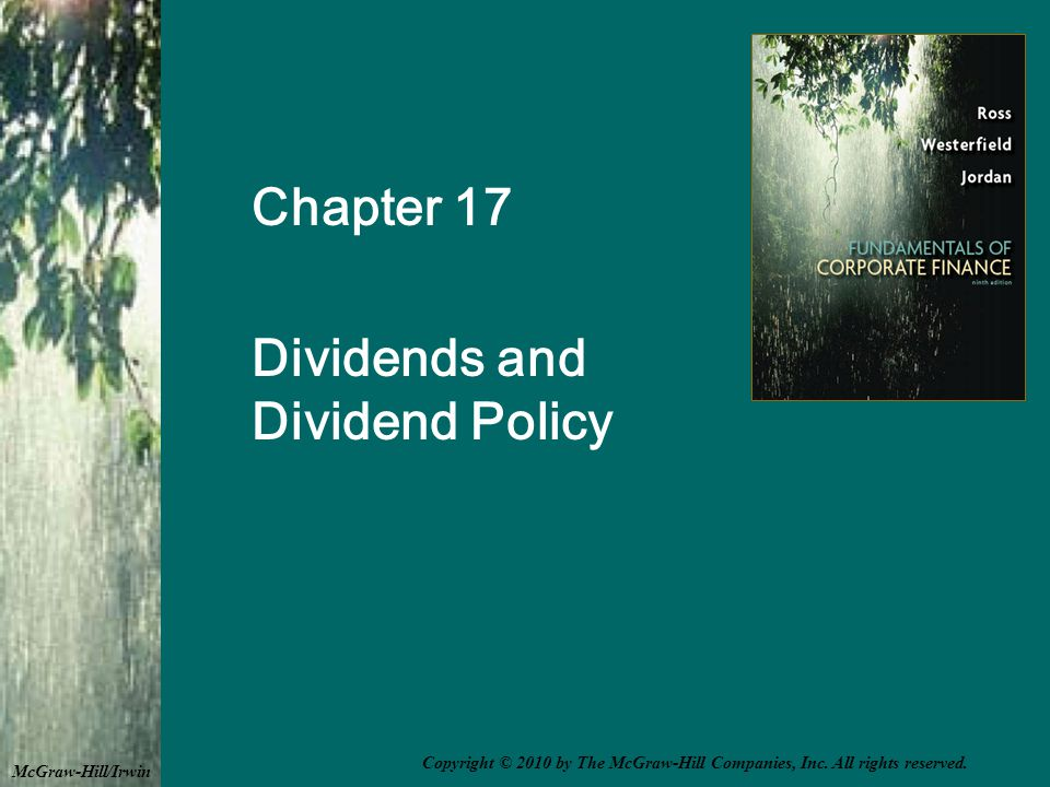 Chapter 17 Dividends and Dividend Policy McGraw-Hill/Irwin Copyright © 2010 by The McGraw-Hill Companies, Inc.