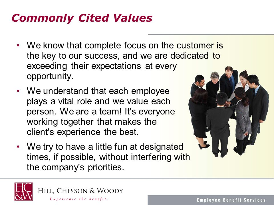 Commonly Cited Values We know that complete focus on the customer is the key to our success, and we are dedicated to exceeding their expectations at every opportunity.