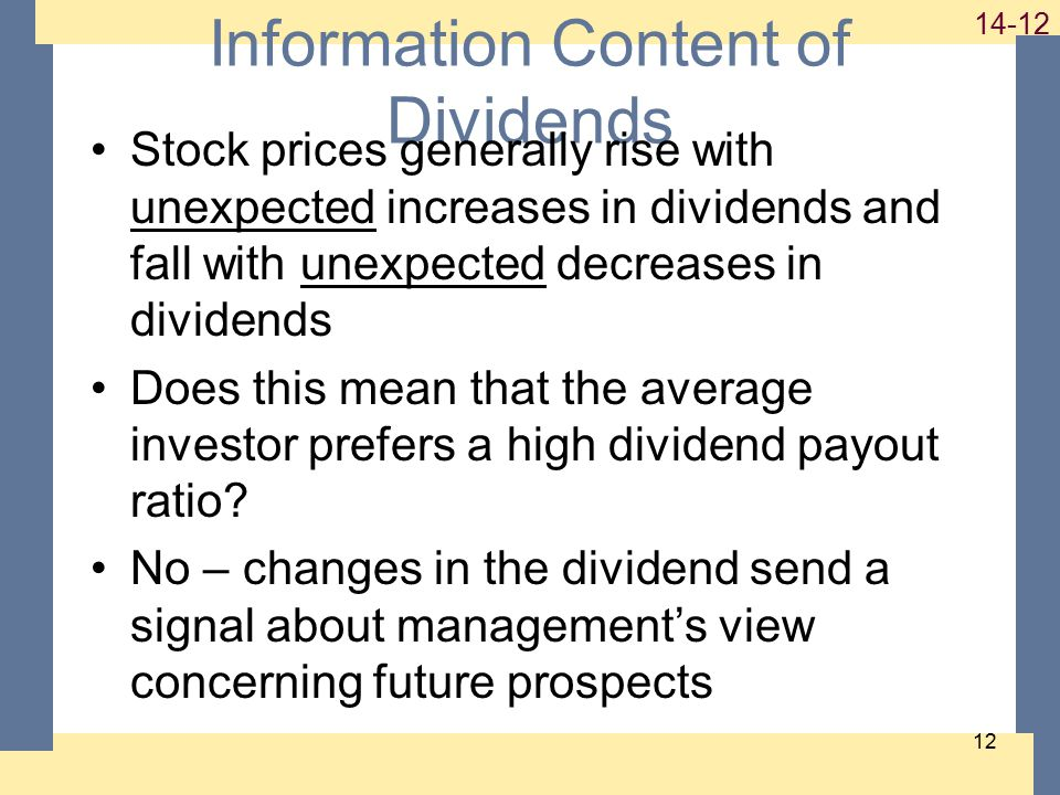 1-12 14-12 12 Information Content of Dividends Stock prices generally rise with unexpected increases in dividends and fall with unexpected decreases i