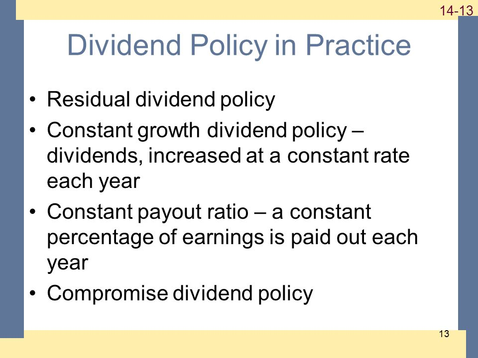 1-13 14-13 13 Dividend Policy in Practice Residual dividend policy Constant growth dividend policy – dividends, increased at a constant rate each year