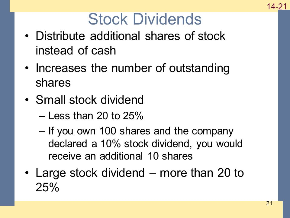 1-21 14-21 21 Stock Dividends Distribute additional shares of stock instead of cash Increases the number of outstanding shares Small stock dividend –L