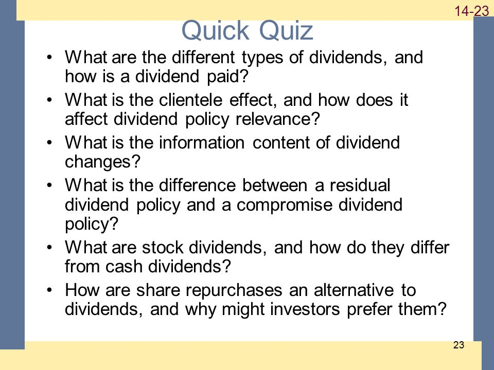 1-23 14-23 23 Quick Quiz What are the different types of dividends, and how is a dividend paid? What is the clientele effect, and how does it affect d