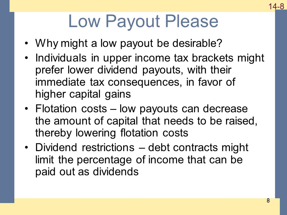 1-8 14-8 8 Low Payout Please Why might a low payout be desirable? Individuals in upper income tax brackets might prefer lower dividend payouts, with t