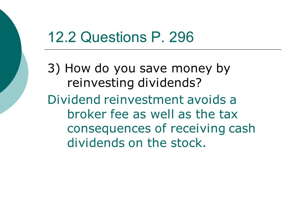 12.2 Questions P.296 3) How do you save money by reinvesting dividends.