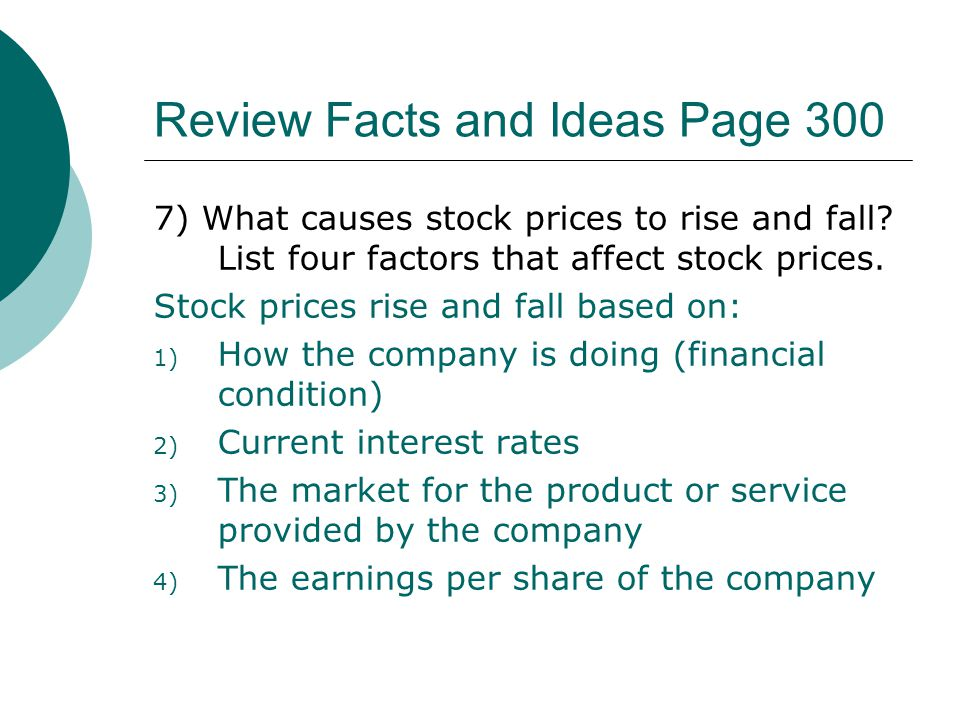 Review Facts and Ideas Page 300 7) What causes stock prices to rise and fall.