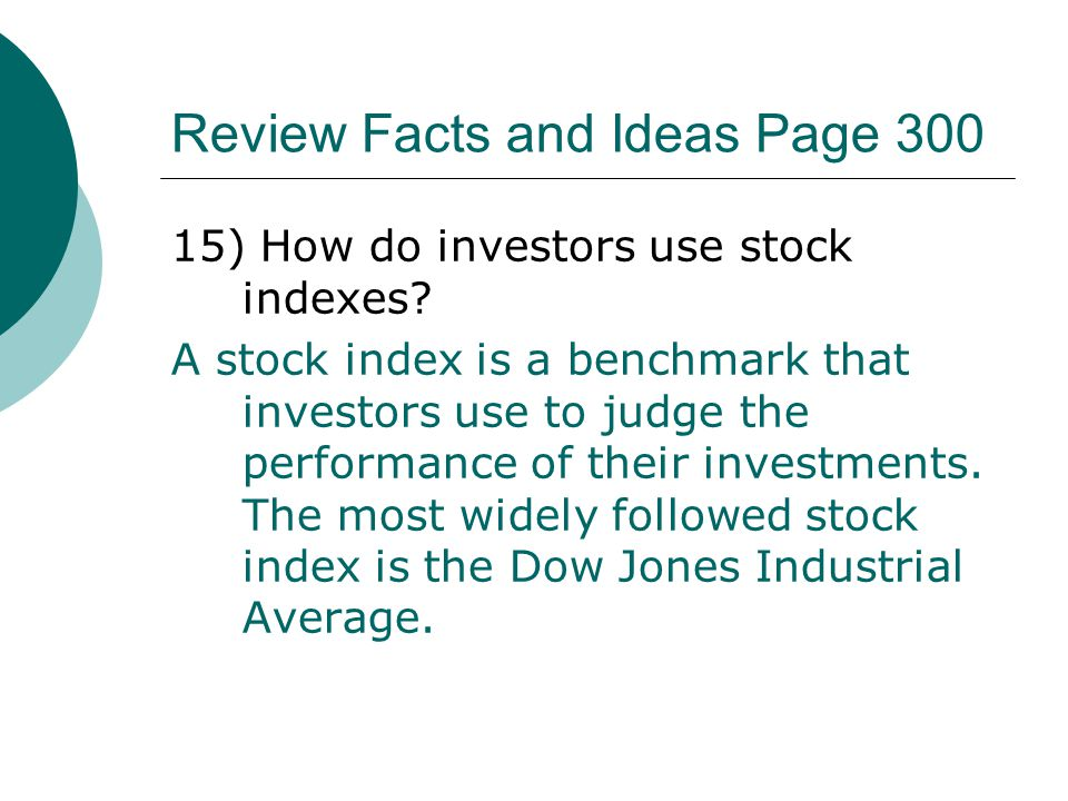 Review Facts and Ideas Page 300 15) How do investors use stock indexes? A stock index is a benchmark that investors use to judge the performance of th