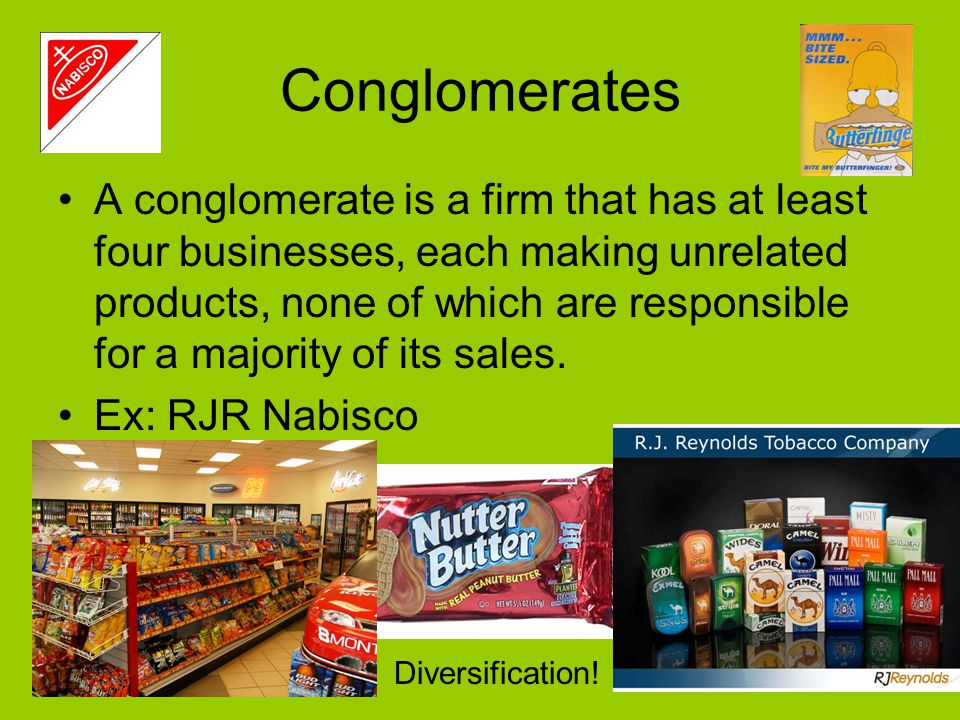 Conglomerates A conglomerate is a firm that has at least four businesses, each making unrelated products, none of which are responsible for a majority of its sales.