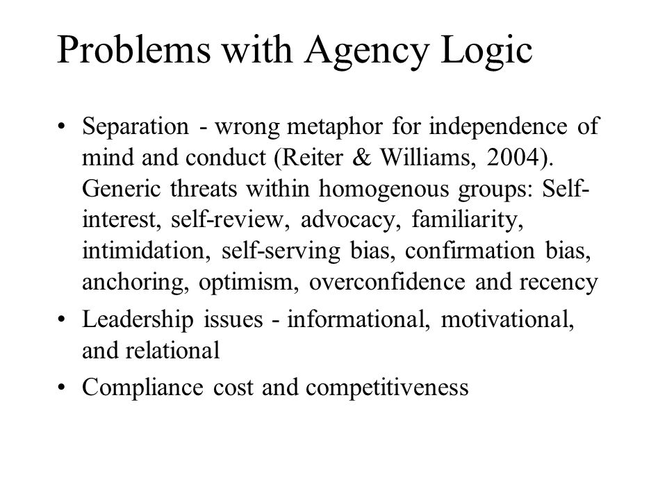 Problems with Agency Logic Separation - wrong metaphor for independence of mind and conduct (Reiter & Williams, 2004). Generic threats within homogeno