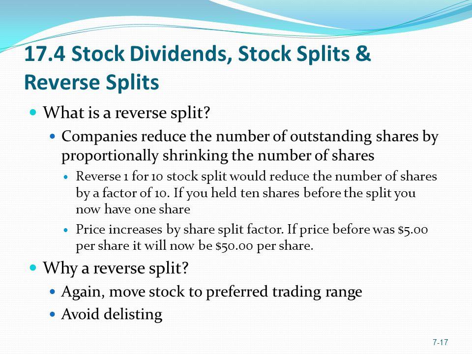 17.4 Stock Dividends, Stock Splits & Reverse Splits 7-17 What is a reverse split.