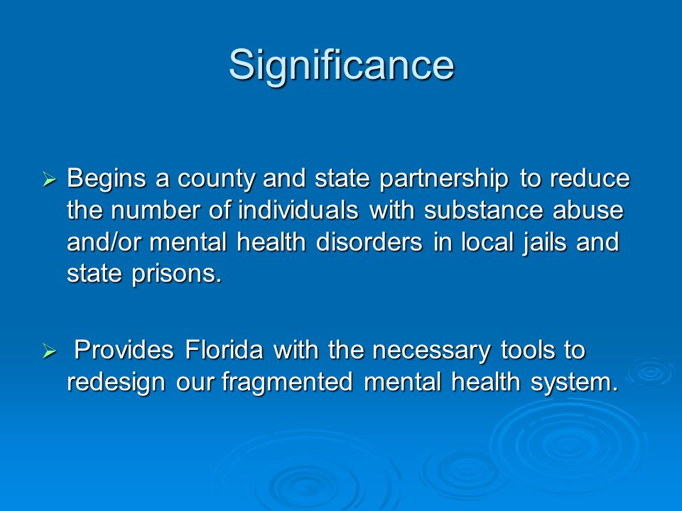 Significance  Begins a county and state partnership to reduce the number of individuals with substance abuse and/or mental health disorders in local jails and state prisons.