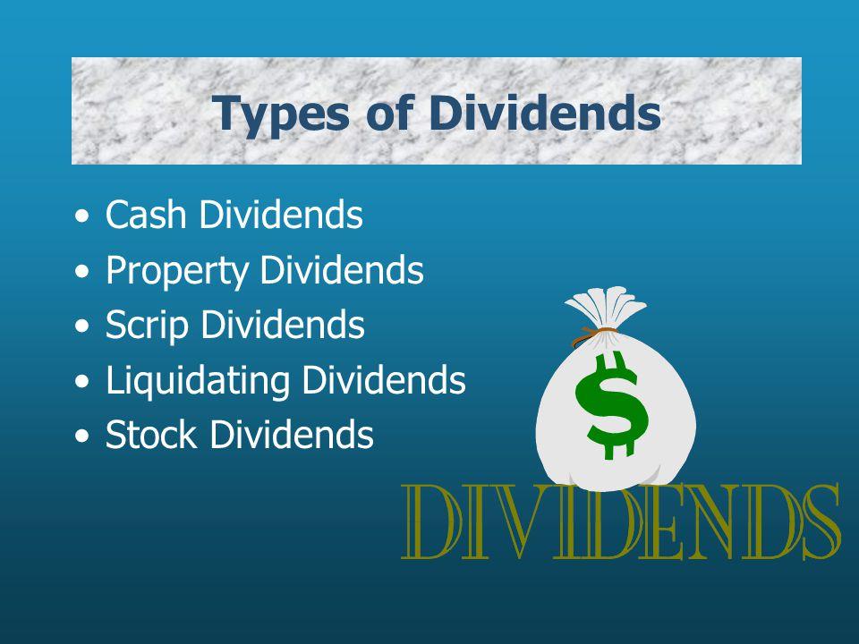 Cash Dividends Property Dividends Scrip Dividends Liquidating Dividends Stock Dividends Types of Dividends