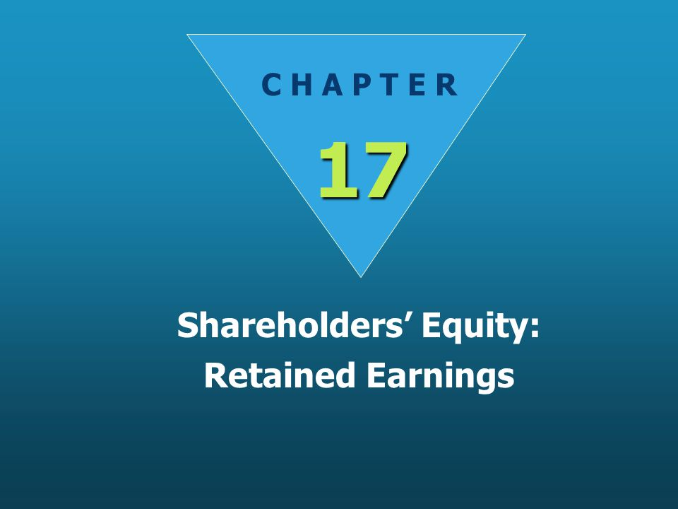 C H A P T E R 17 Shareholders' Equity: Retained Earnings
