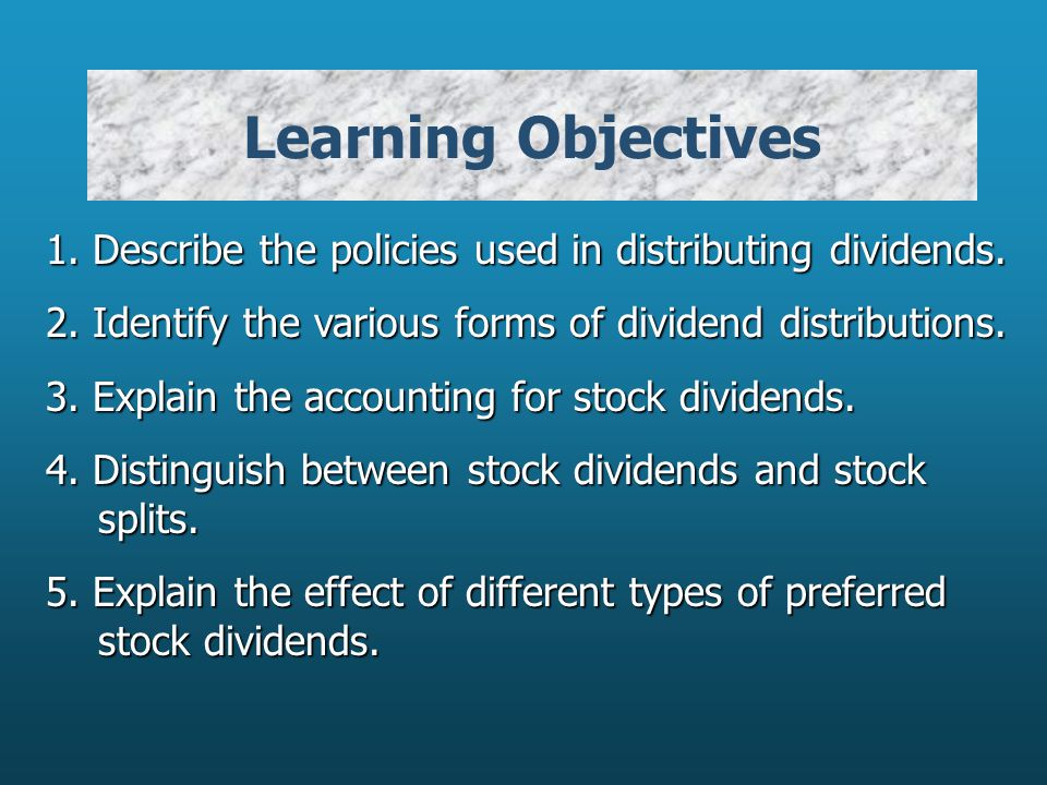 Learning Objectives 1. Describe the policies used in distributing dividends.