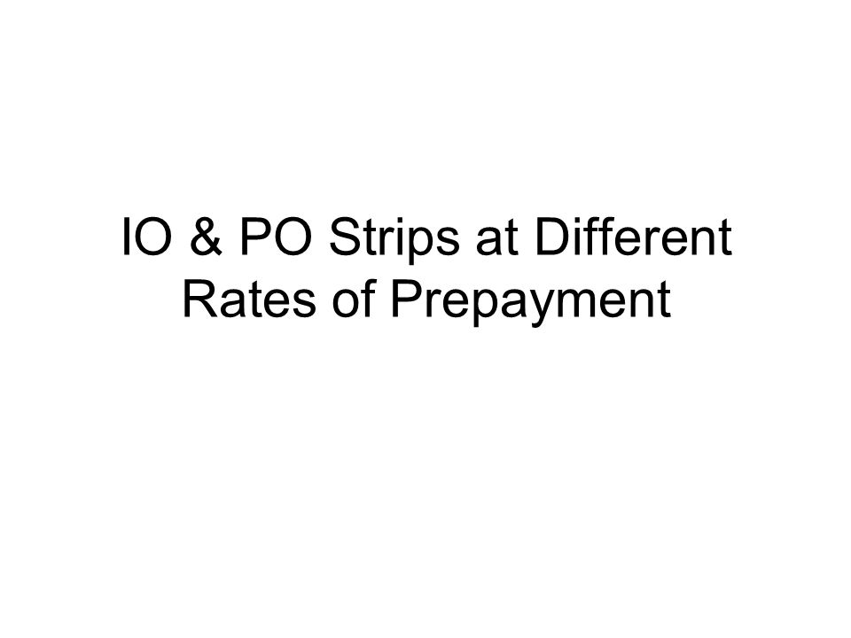 IO & PO Strips at Different Rates of Prepayment
