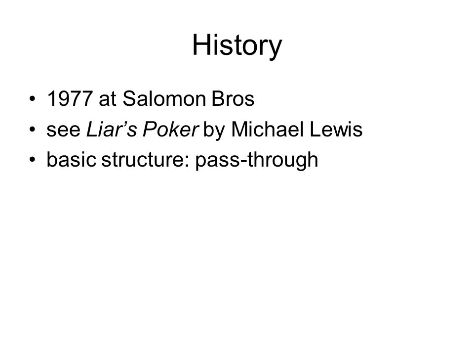 History 1977 at Salomon Bros see Liar's Poker by Michael Lewis basic structure: pass-through