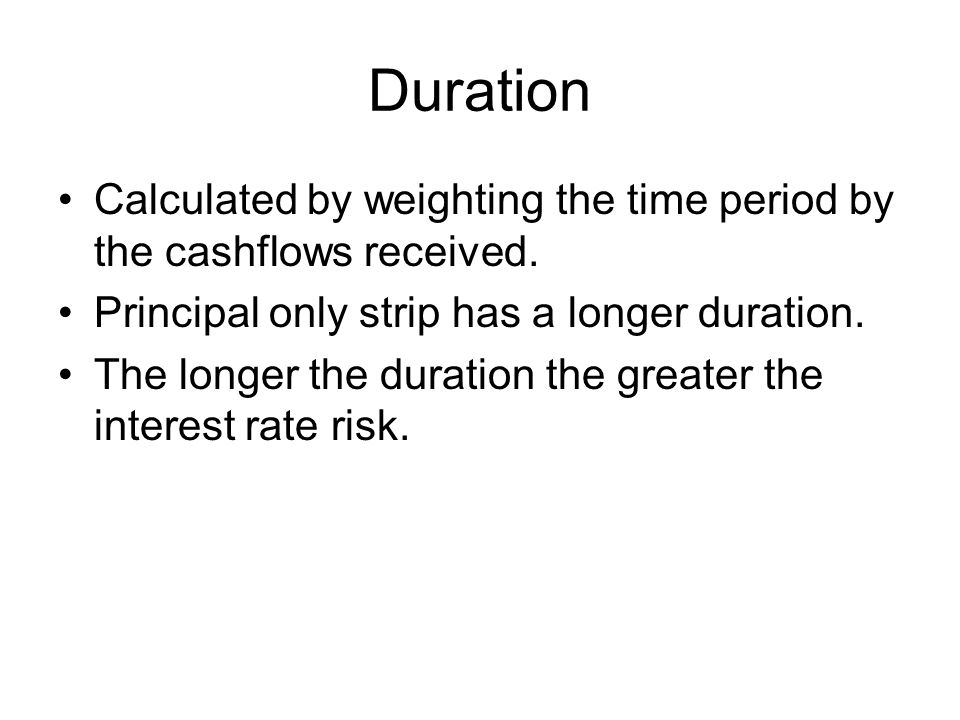 Duration Calculated by weighting the time period by the cashflows received.