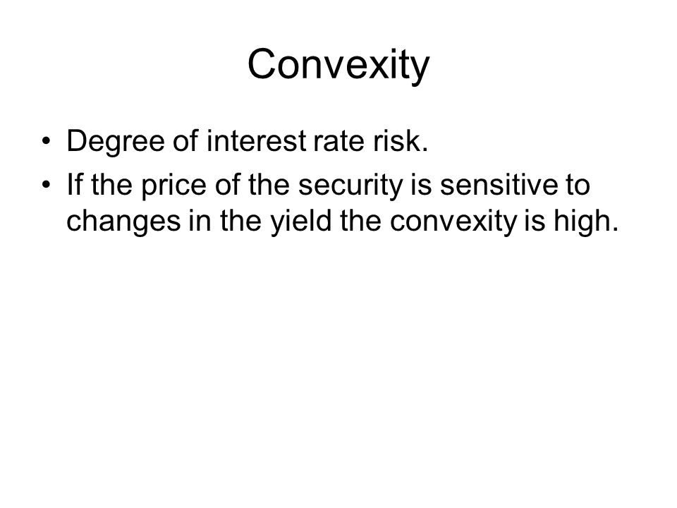 Convexity Degree of interest rate risk.