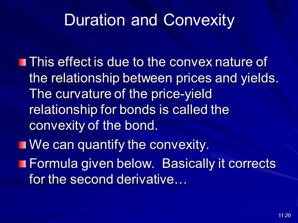 11-20 Duration and Convexity This effect is due to the convex nature of the relationship between prices and yields. The curvature of the price-yield r