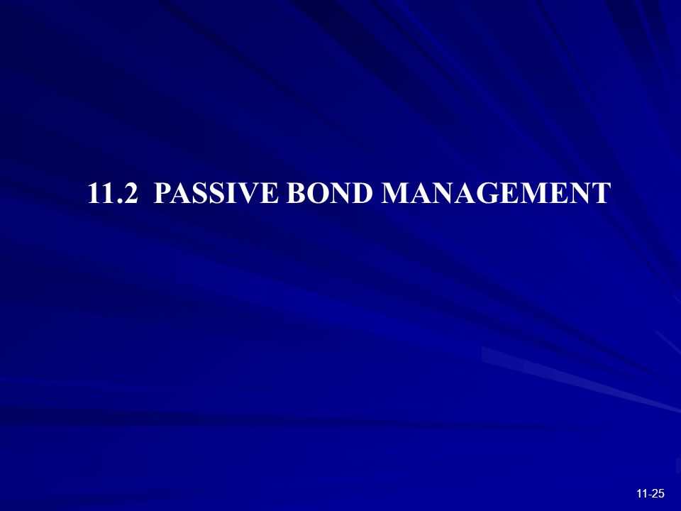 11-25 11.2 PASSIVE BOND MANAGEMENT
