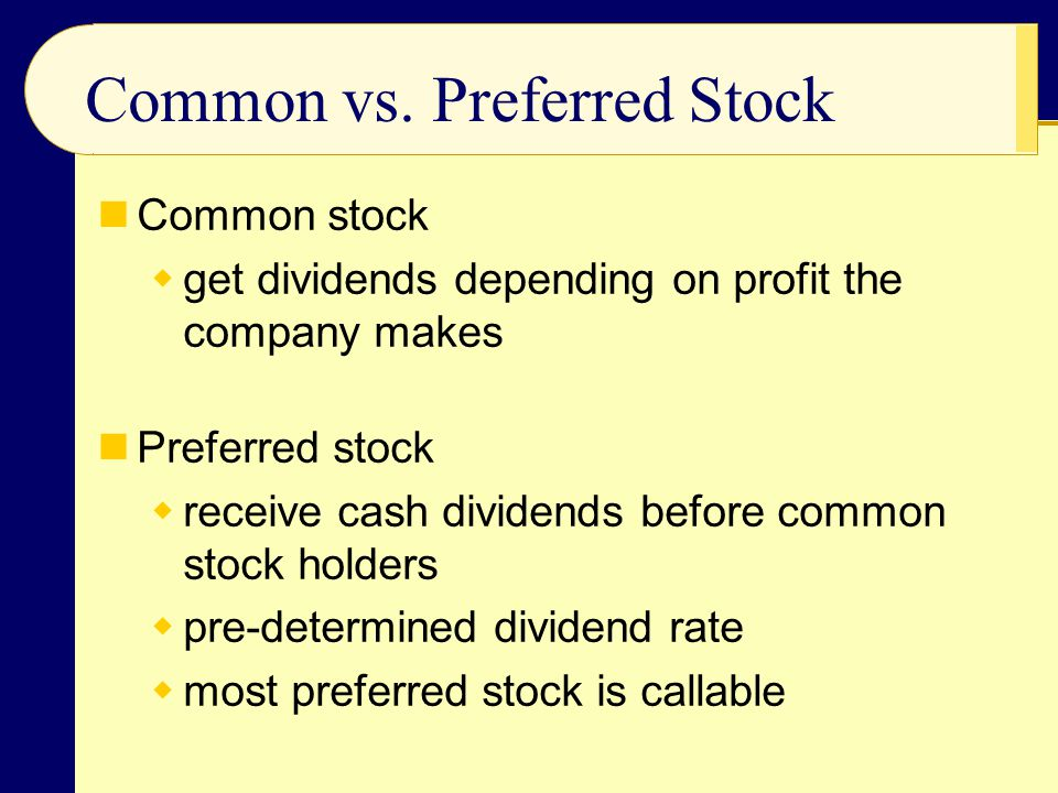 Features of Preferred Stock Cumulative preferred stock  unpaid cash dividends accumulate and are paid before cash dividends to common stock holders Participation feature  rare form of investment  can share in earnings beyond stated dividend amount Conversion feature  can be traded for shares of common stock