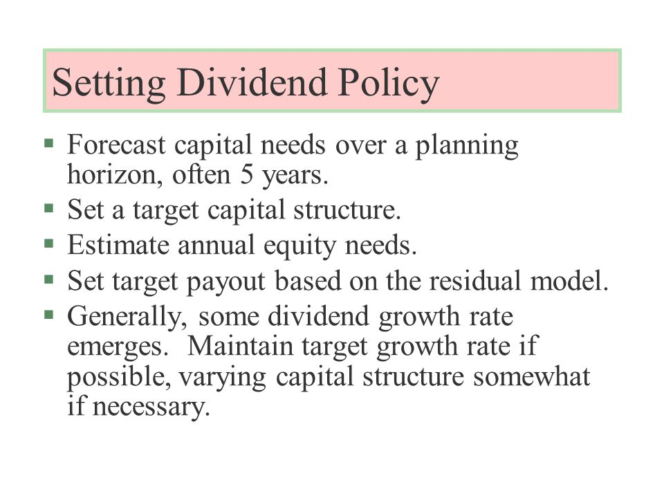 Setting Dividend Policy §Forecast capital needs over a planning horizon, often 5 years.