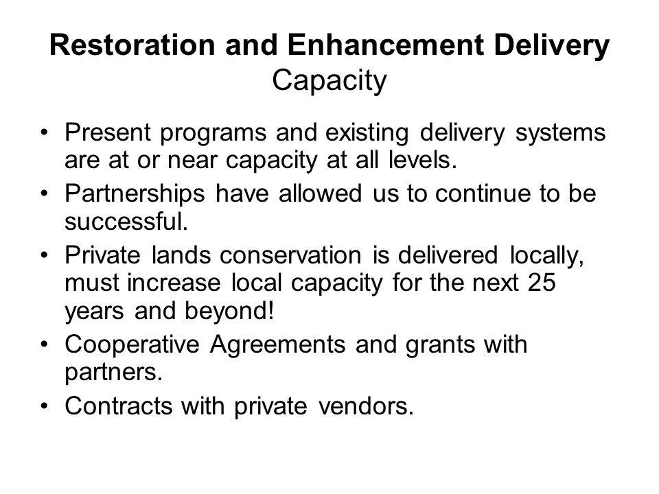 Restoration and Enhancement Delivery Capacity Present programs and existing delivery systems are at or near capacity at all levels.